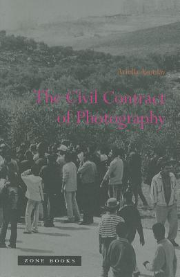 The Civil Contract of Photography By Azoulay, Ariella